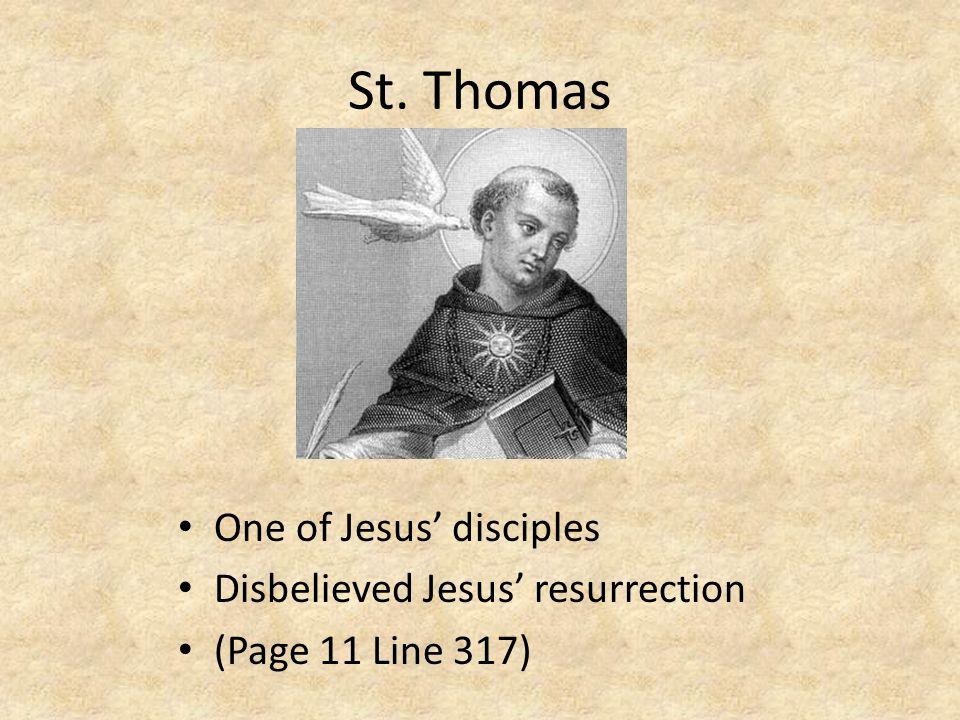 St. Thomas One of Jesus disciples Disbelieved Jesus resurrection (Page 11 Line 317)