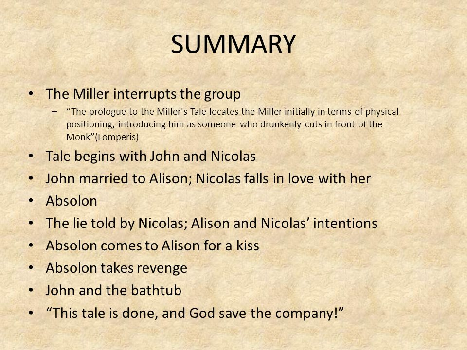 SUMMARY The Miller interrupts the group – The prologue to the Miller's Tale locates the Miller initially in terms of physical positioning, introducing