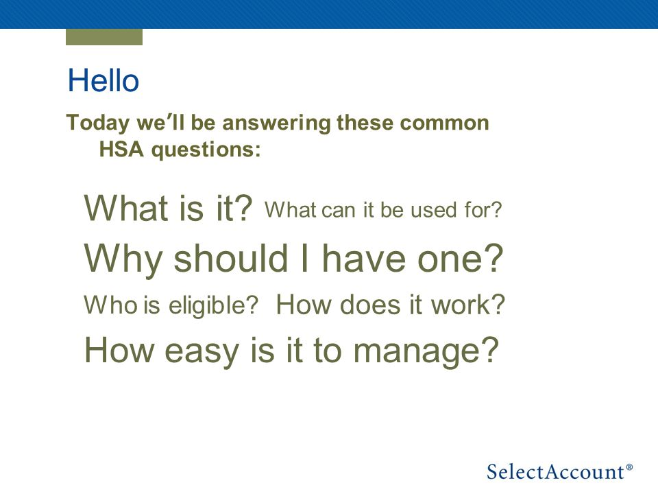Hello Today well be answering these common HSA questions: What is it.