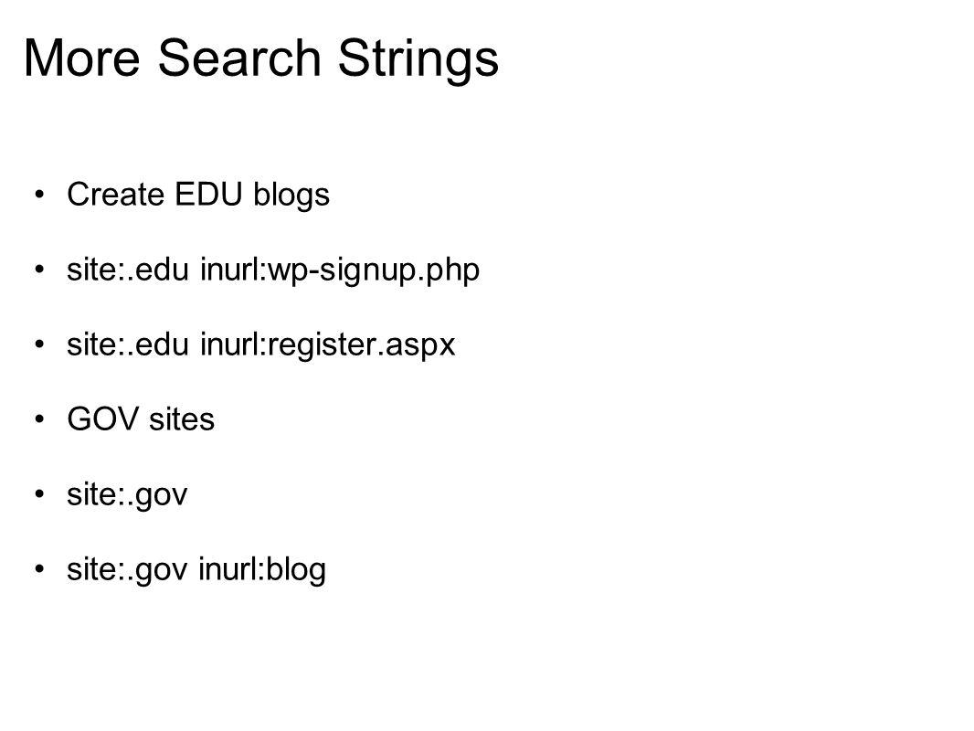 More Search Strings Create EDU blogs site:.edu inurl:wp-signup.php site:.edu inurl:register.aspx GOV sites site:.gov site:.gov inurl:blog