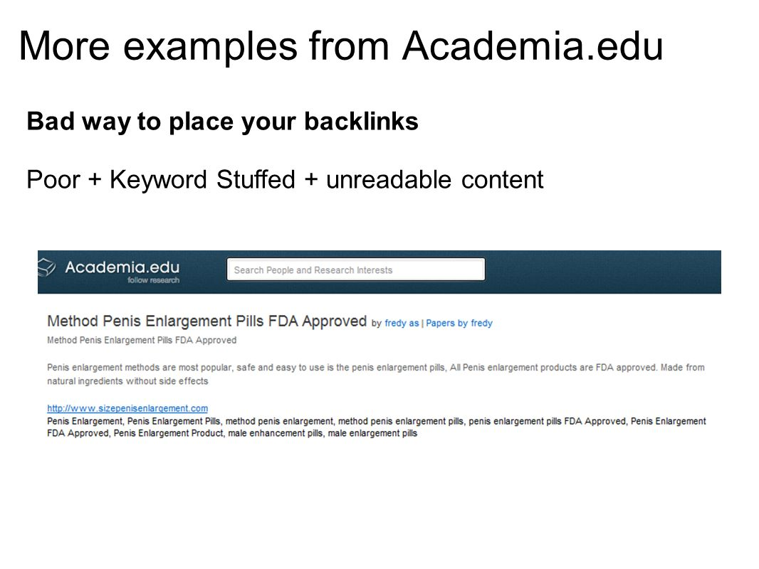 More examples from Academia.edu Bad way to place your backlinks Poor + Keyword Stuffed + unreadable content