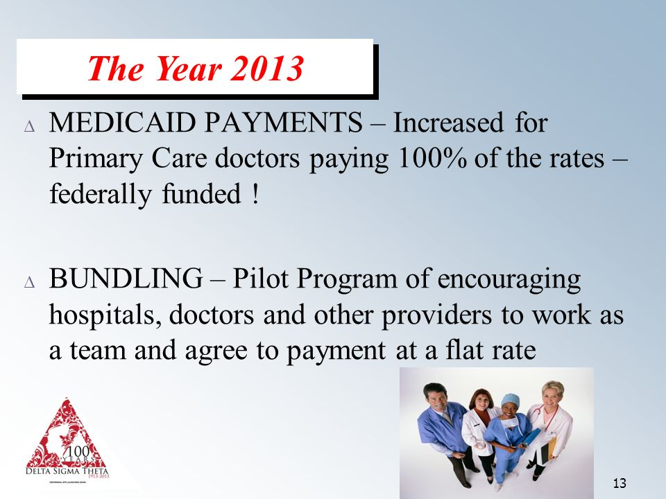 13 Δ MEDICAID PAYMENTS – Increased for Primary Care doctors paying 100% of the rates – federally funded .