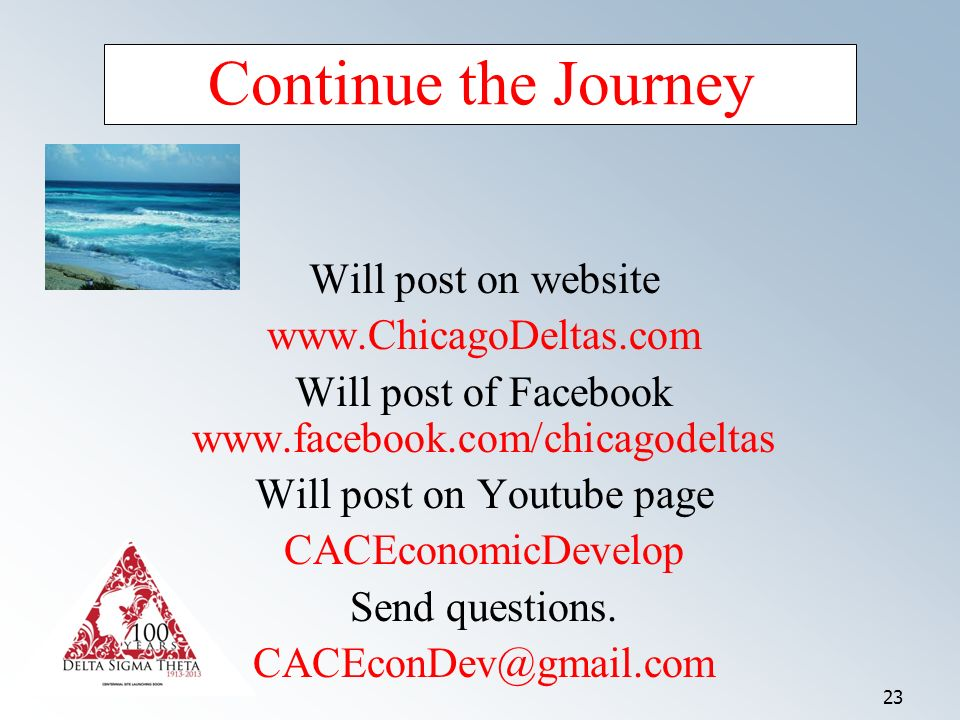23 Continue the Journey Will post on website   Will post of Facebook   Will post on Youtube page CACEconomicDevelop Send questions.