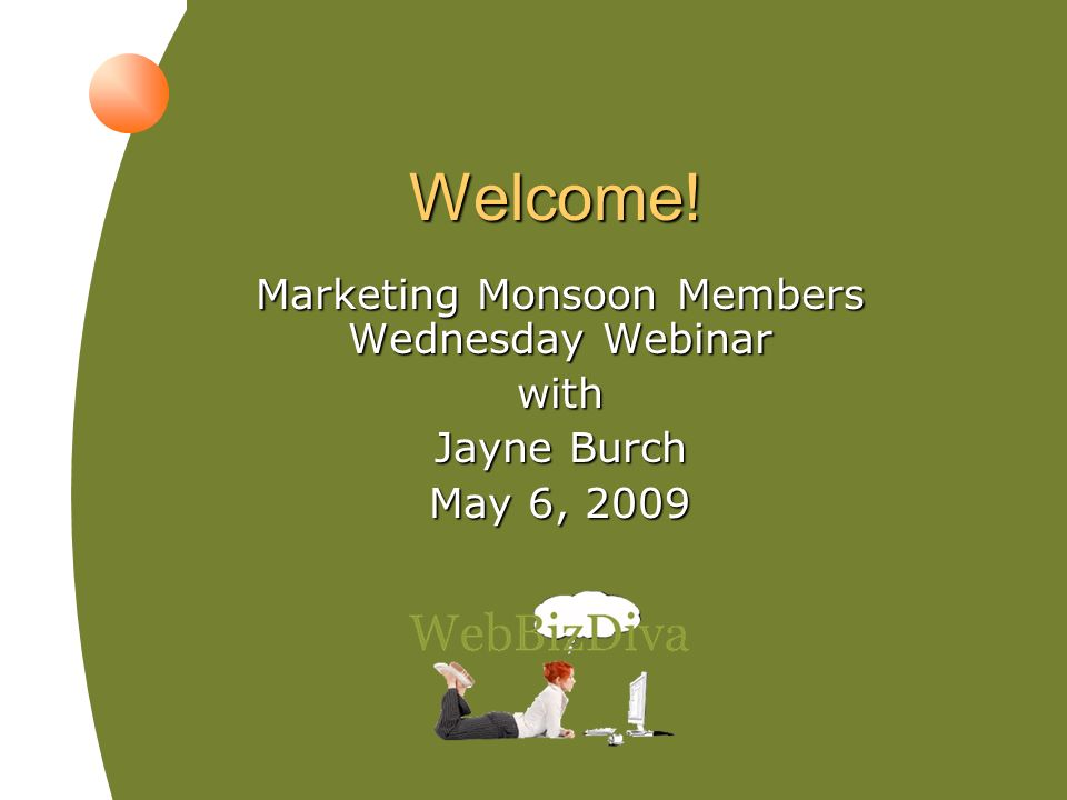 Jayne Burch Marketing Monsoon support@marketingmonsoon.com Copyright © 2008 Web Enterprise Development, LLC All rights reserved world wide No part of this material may be reproduced in any form or by any means without written permission from Web Enterprise Development, LLC
