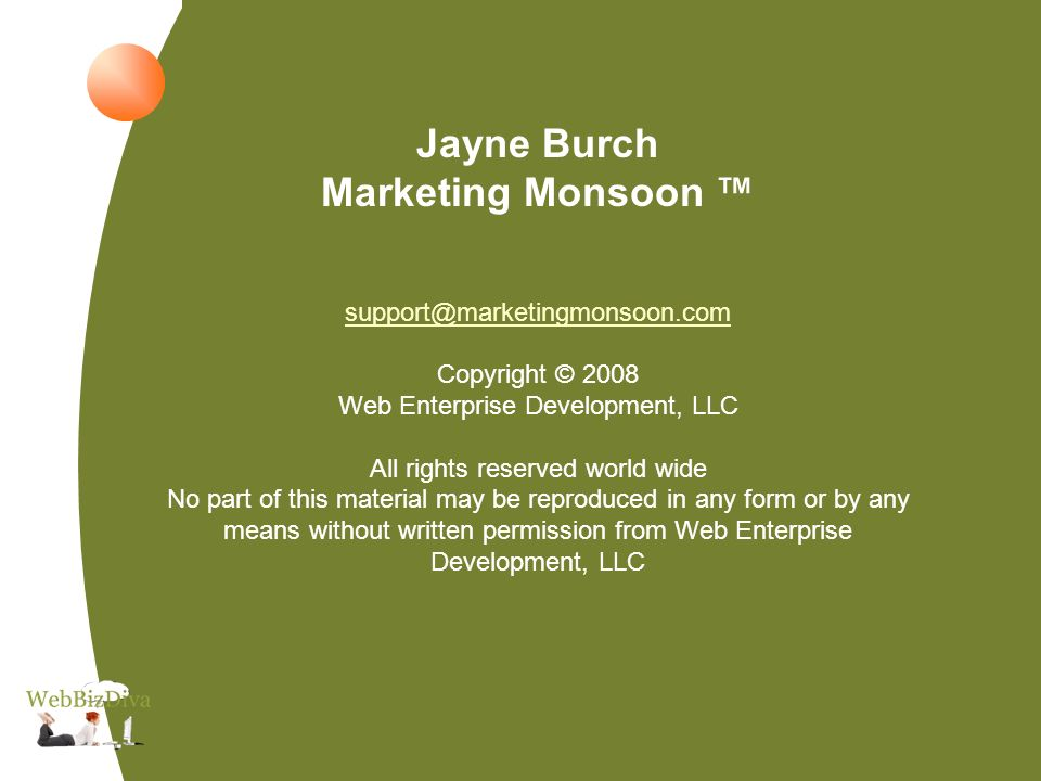 Jayne Burch Marketing Monsoon Copyright © 2008 Web Enterprise Development, LLC All rights reserved world wide No part of this material may be reproduced in any form or by any means without written permission from Web Enterprise Development, LLC