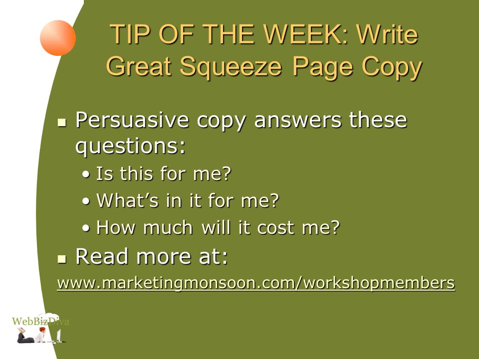TIP OF THE WEEK: Write Great Squeeze Page Copy Persuasive copy answers these questions: Persuasive copy answers these questions: Is this for me Is this for me.