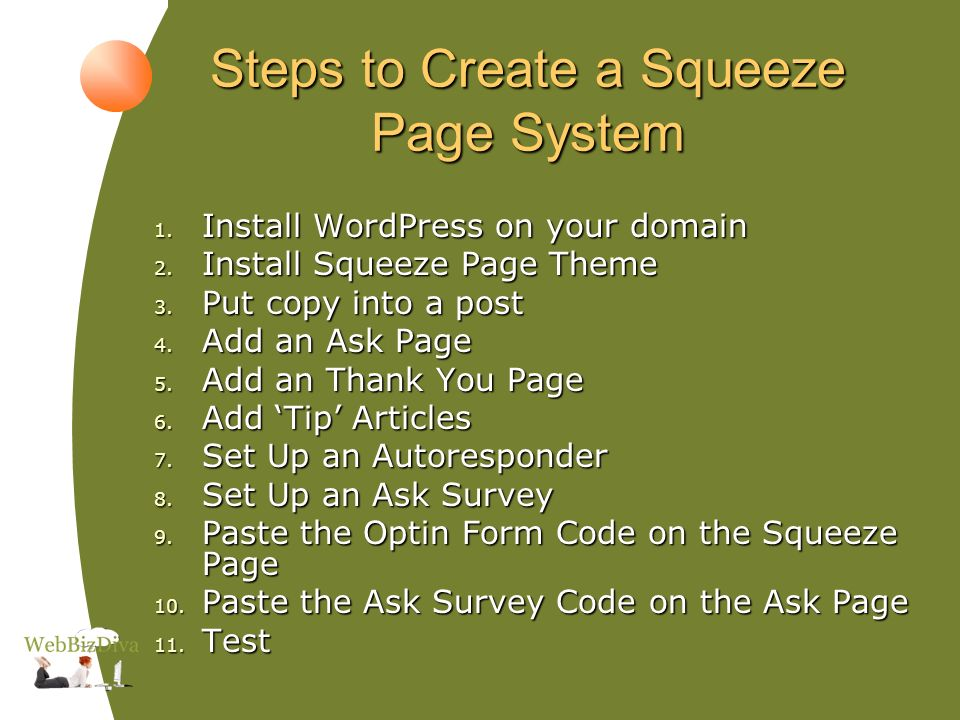 Steps to Create a Squeeze Page System 1. Install WordPress on your domain 2.