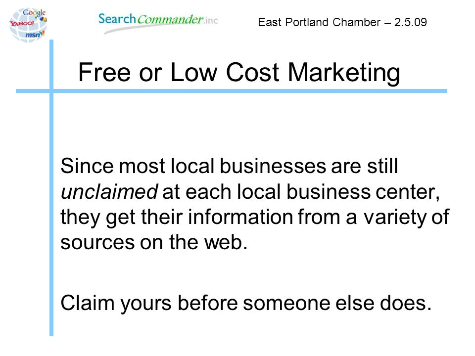 Free or Low Cost Marketing East Portland Chamber – 2.5.09 Since most local businesses are still unclaimed at each local business center, they get their information from a variety of sources on the web.