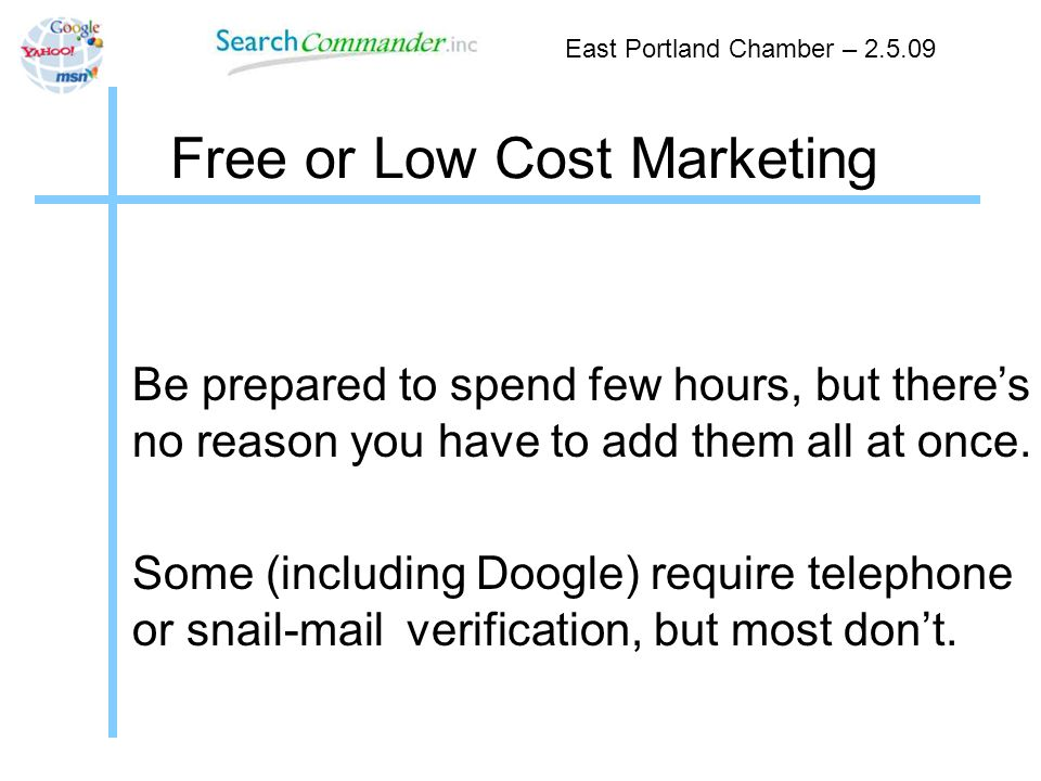 Free or Low Cost Marketing Be prepared to spend few hours, but theres no reason you have to add them all at once.