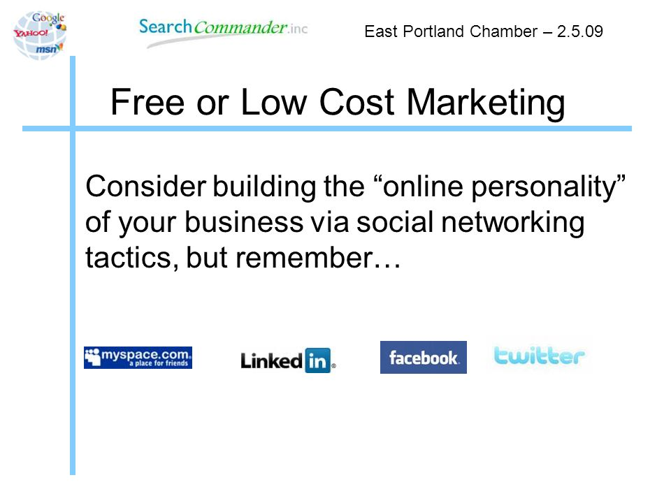 Free or Low Cost Marketing Consider building the online personality of your business via social networking tactics, but remember… East Portland Chamber – 2.5.09