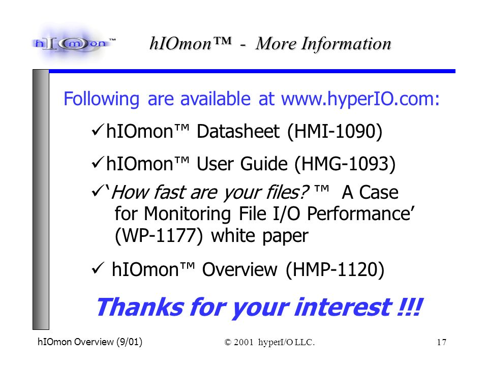 hIOmon Overview (9/01) © 2001 hyperI/O LLC. 17 Following are available at www.hyperIO.com: hIOmon User Guide (HMG-1093) How fast are your files? A Cas