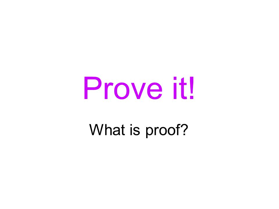 Prove it! What is proof