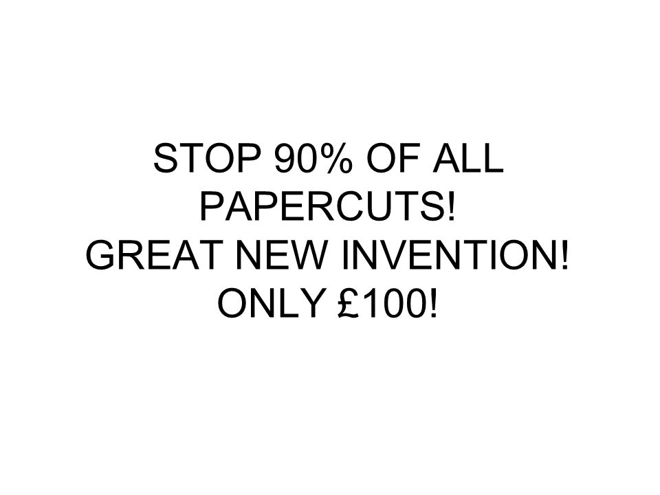 STOP 90% OF ALL PAPERCUTS! GREAT NEW INVENTION! ONLY £100!