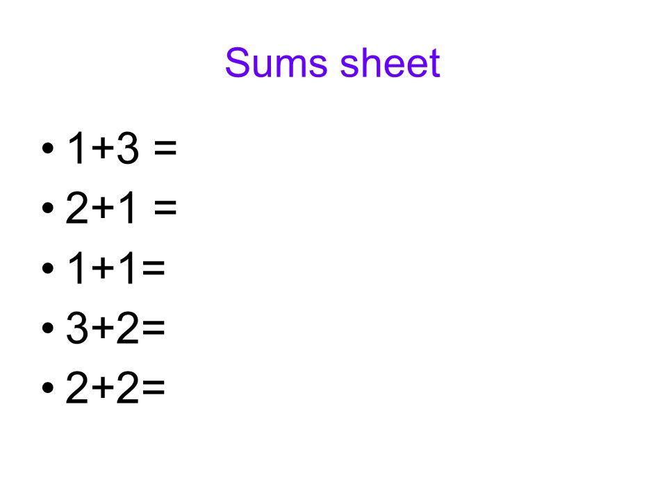 Sums sheet 1+3 = 2+1 = 1+1= 3+2= 2+2=