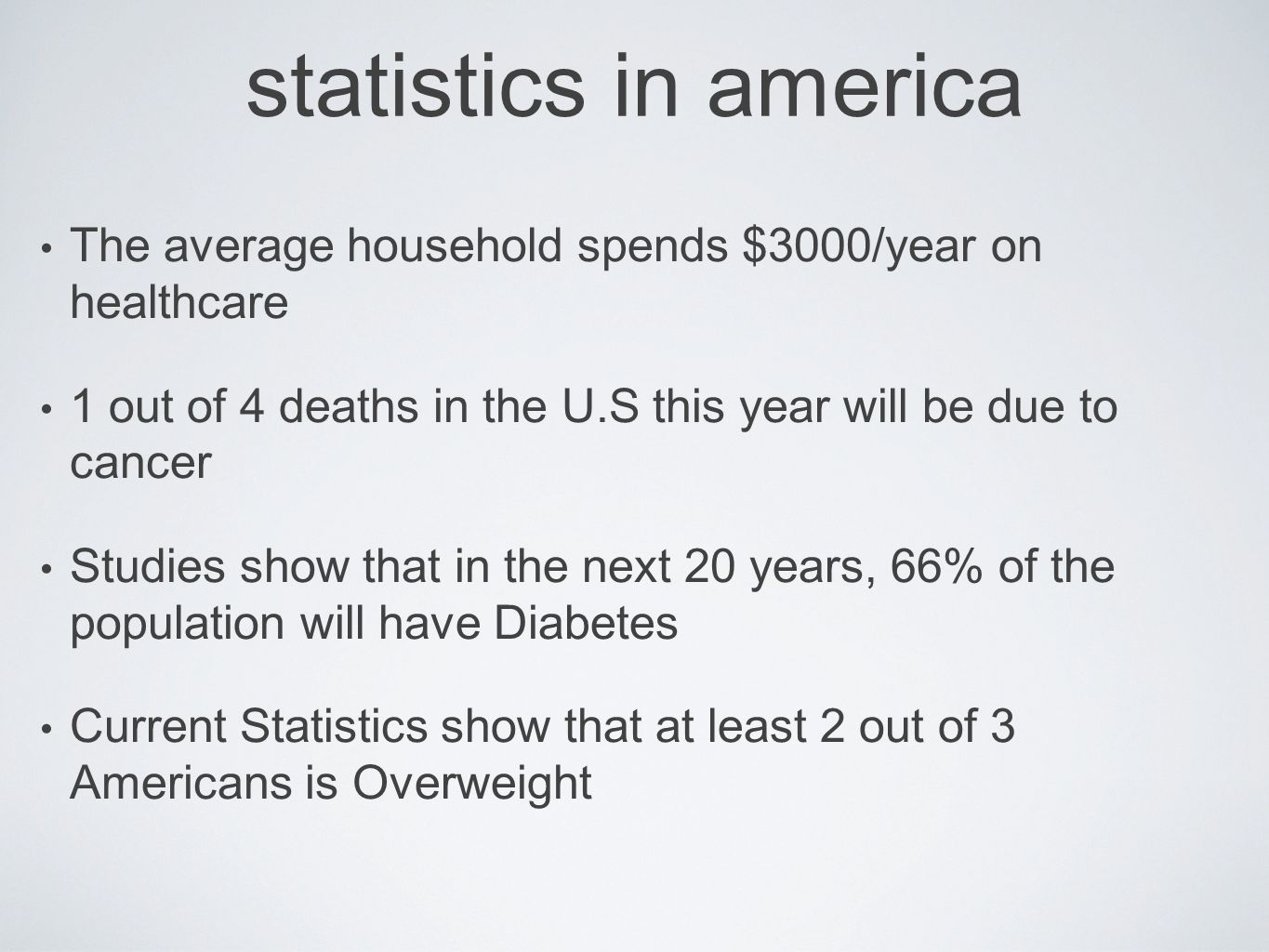 statistics in america The average household spends $3000/year on healthcare 1 out of 4 deaths in the U.S this year will be due to cancer Studies show