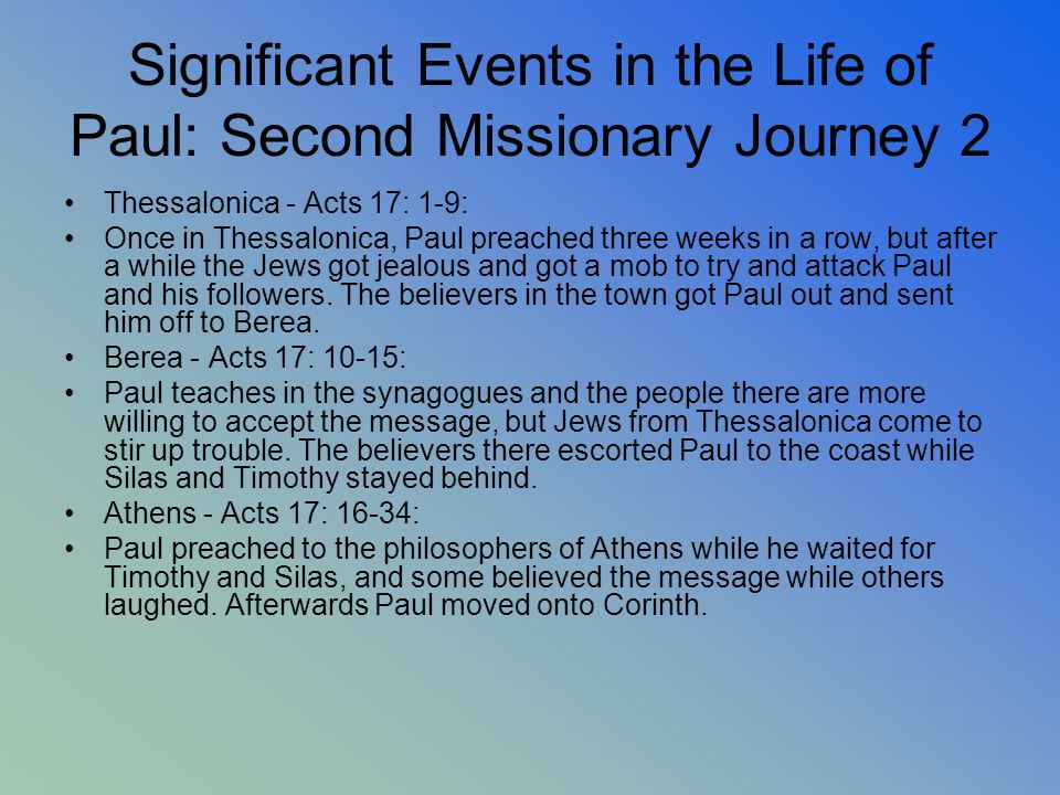 Significant Events in the Life of Paul: Second Missionary Journey 2 Thessalonica - Acts 17: 1-9: Once in Thessalonica, Paul preached three weeks in a