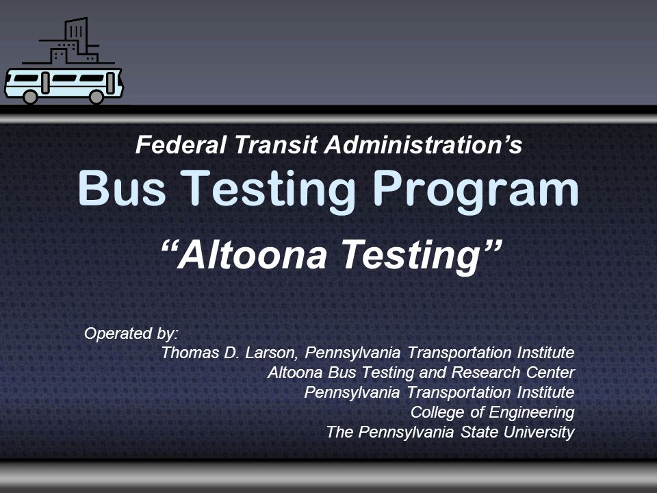 Bus Testing Program Operated by: Thomas D.