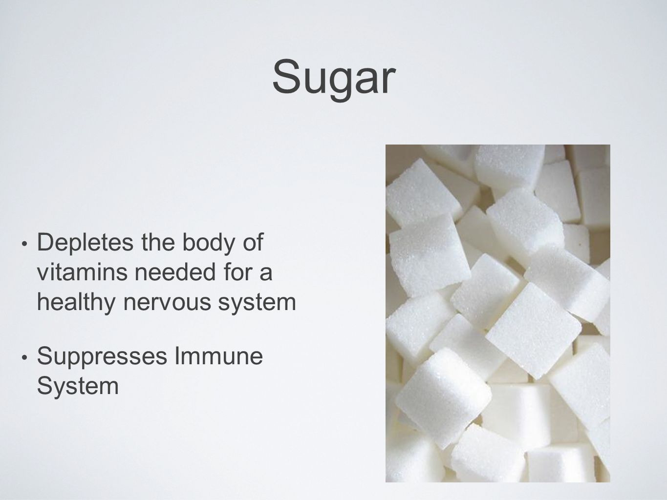 Sugar Depletes the body of vitamins needed for a healthy nervous system Suppresses Immune System