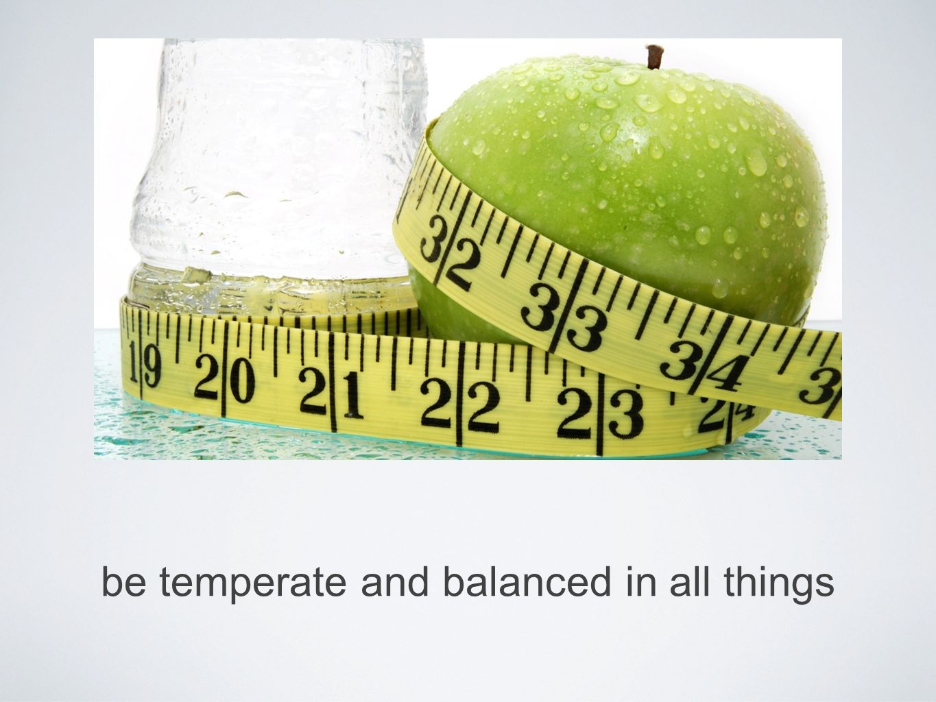 be temperate and balanced in all things