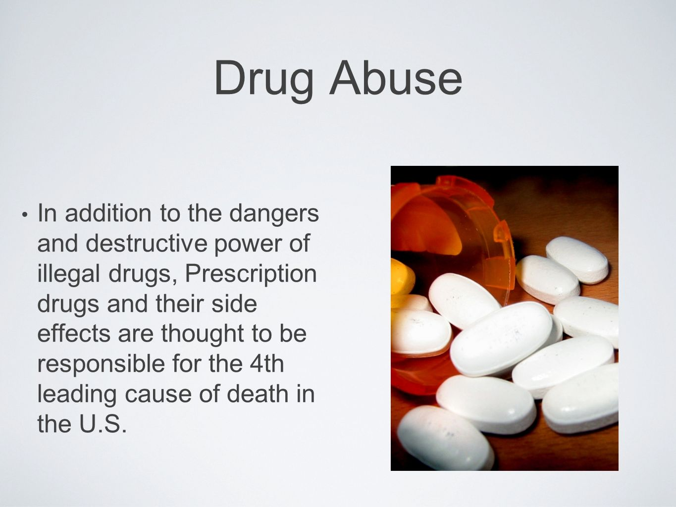 Drug Abuse In addition to the dangers and destructive power of illegal drugs, Prescription drugs and their side effects are thought to be responsible