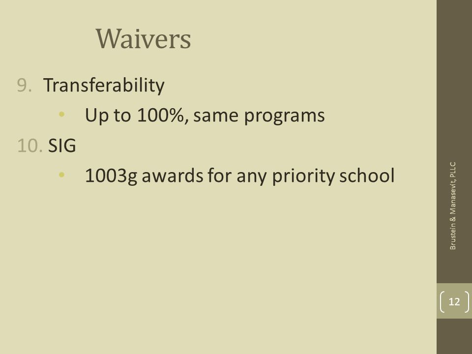 Waivers 9.Transferability Up to 100%, same programs 10. SIG 1003g awards for any priority school 12 Brustein & Manasevit, PLLC