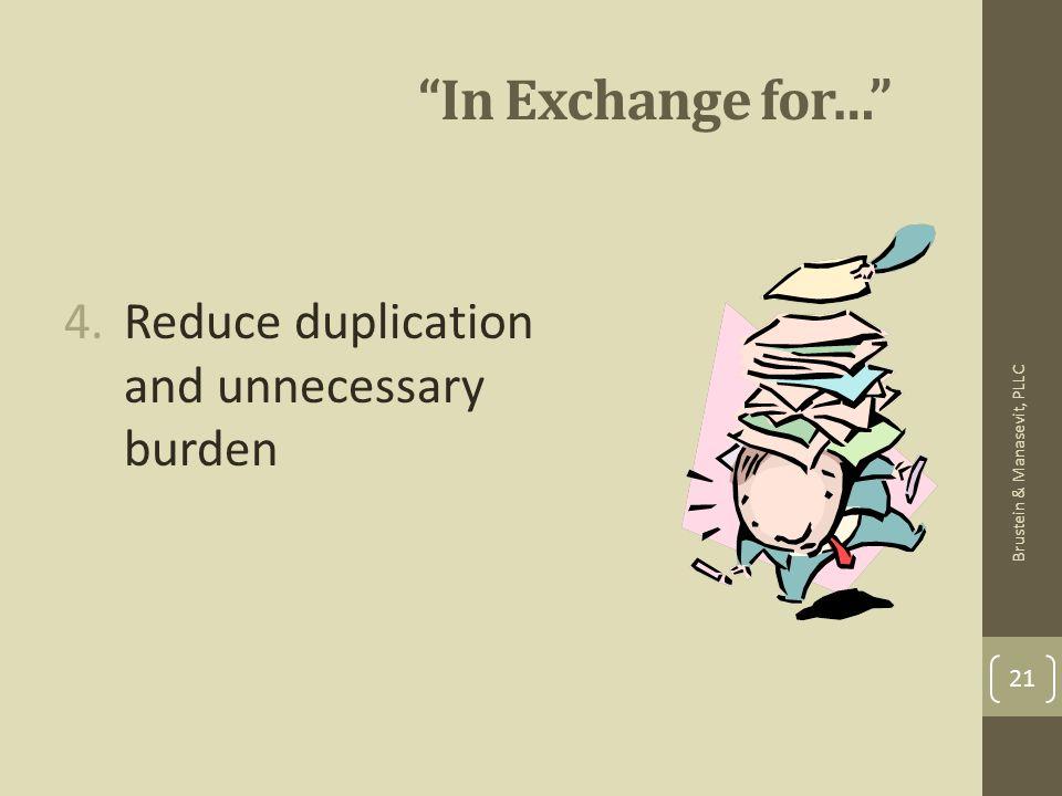 In Exchange for… 4.Reduce duplication and unnecessary burden 21 Brustein & Manasevit, PLLC