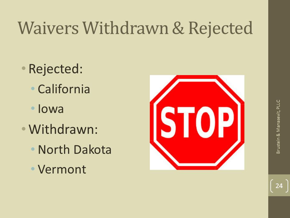 Waivers Withdrawn & Rejected Rejected: California Iowa Withdrawn: North Dakota Vermont 24 Brustein & Manasevit, PLLC