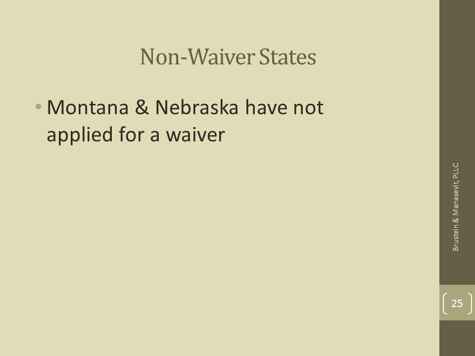 Non-Waiver States Montana & Nebraska have not applied for a waiver 25 Brustein & Manasevit, PLLC