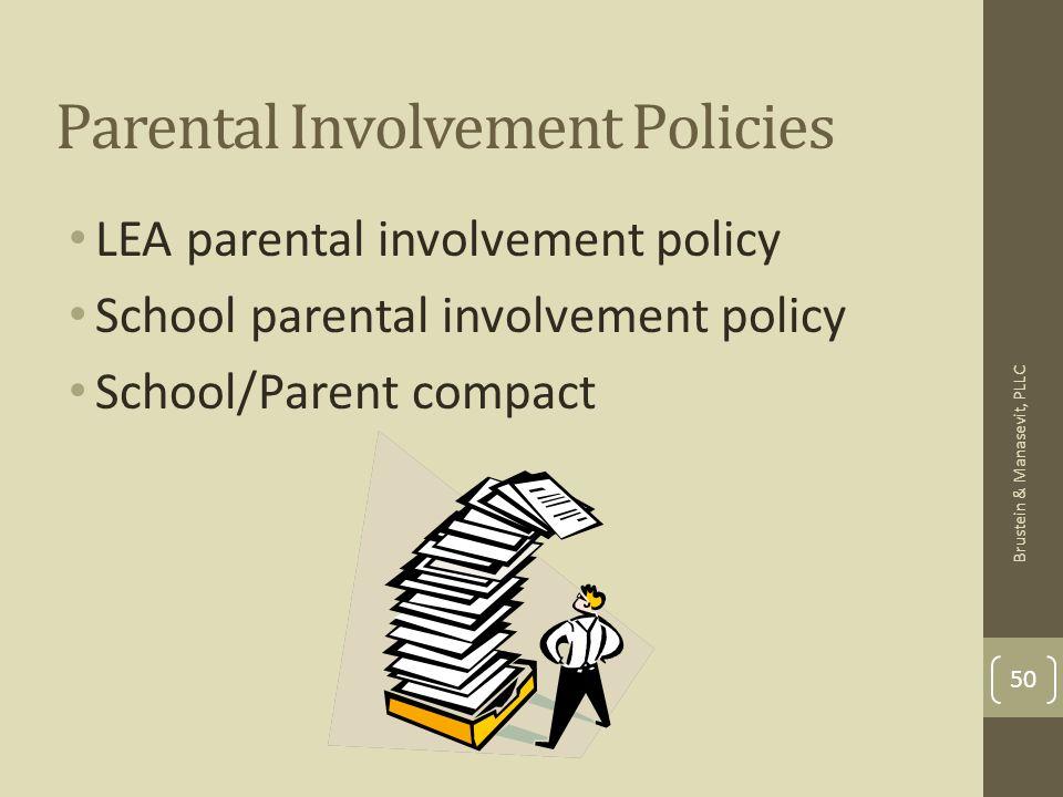 Parental Involvement Policies LEA parental involvement policy School parental involvement policy School/Parent compact 50 Brustein & Manasevit, PLLC
