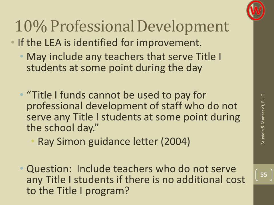 10% Professional Development If the LEA is identified for improvement. May include any teachers that serve Title I students at some point during the d
