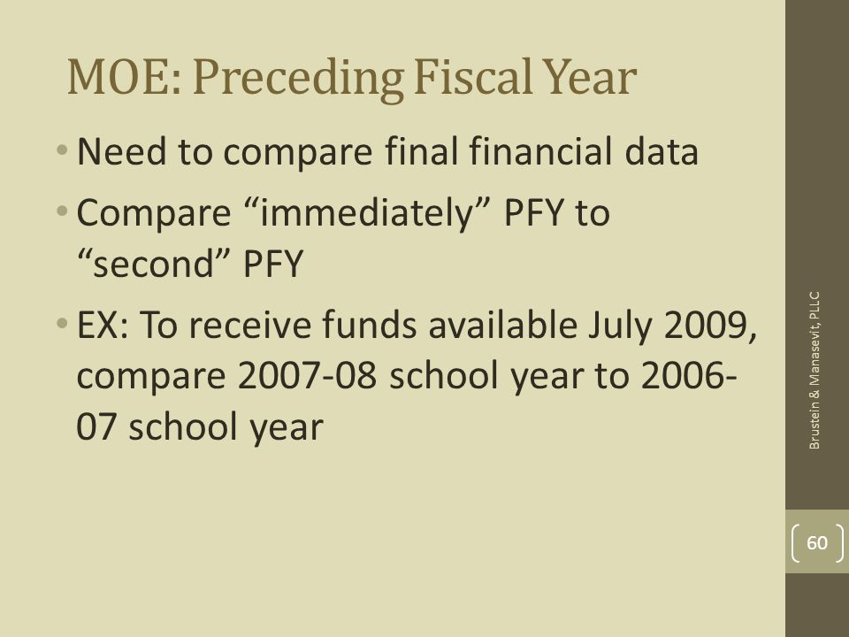 MOE: Preceding Fiscal Year Need to compare final financial data Compare immediately PFY to second PFY EX: To receive funds available July 2009, compar