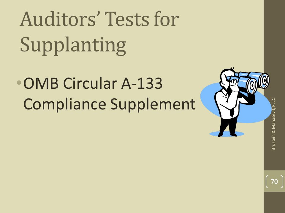 Auditors Tests for Supplanting OMB Circular A-133 Compliance Supplement 70 Brustein & Manasevit, PLLC