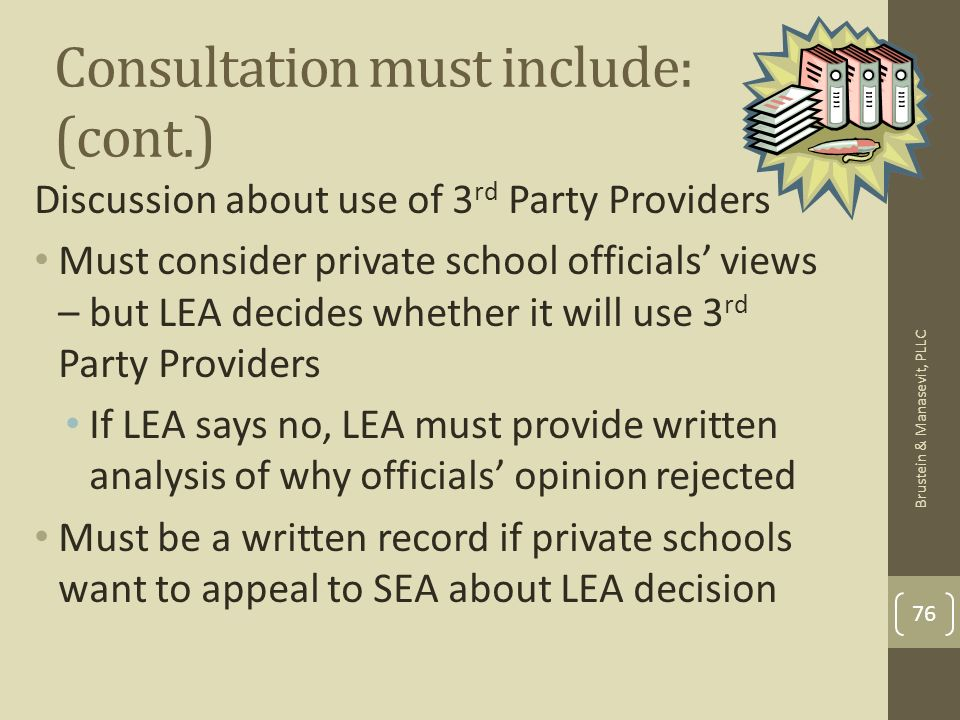 Consultation must include: (cont.) Discussion about use of 3 rd Party Providers Must consider private school officials views – but LEA decides whether