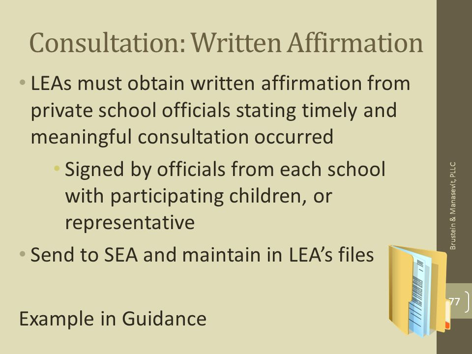 Consultation: Written Affirmation LEAs must obtain written affirmation from private school officials stating timely and meaningful consultation occurr