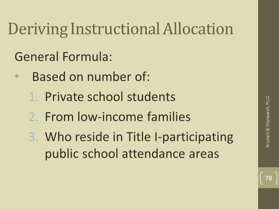 Deriving Instructional Allocation General Formula: Based on number of: 1.Private school students 2.From low-income families 3.Who reside in Title I-pa