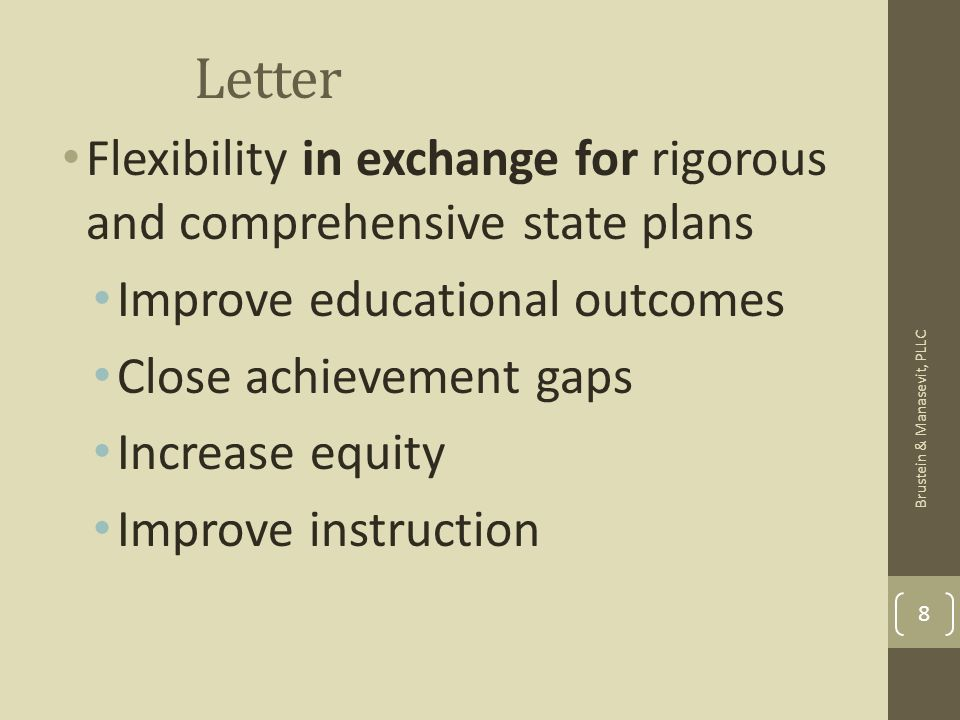 Letter Flexibility in exchange for rigorous and comprehensive state plans Improve educational outcomes Close achievement gaps Increase equity Improve