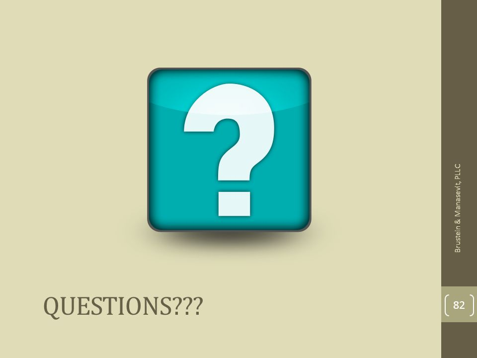 QUESTIONS 82 Brustein & Manasevit, PLLC
