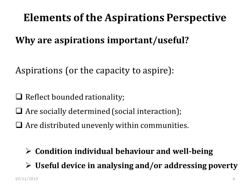 Elements of the Aspirations Perspective Why are aspirations important/useful.