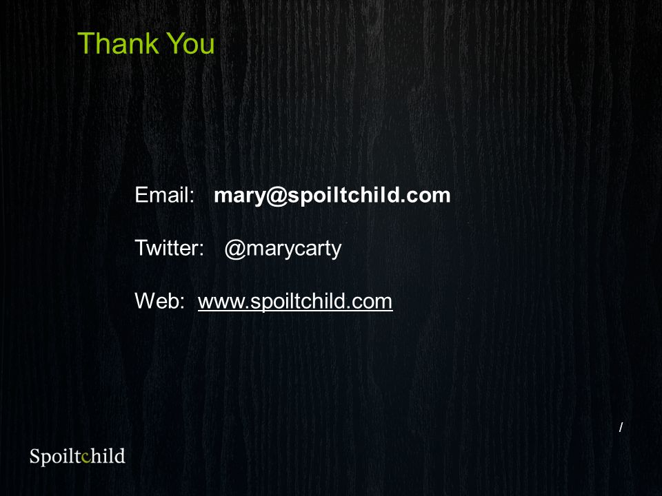 Thank you / Thank You Email: mary@spoiltchild.com Twitter: @marycarty Web: www.spoiltchild.com