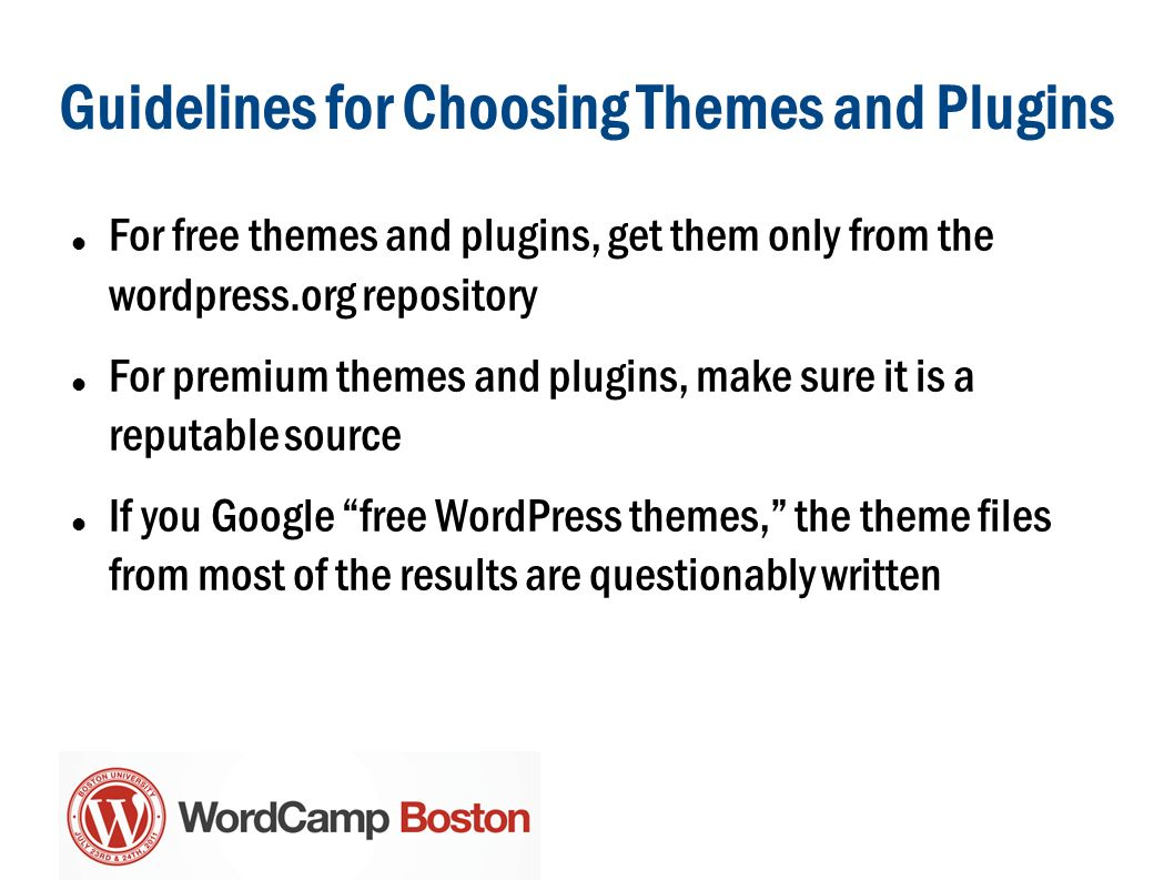 Guidelines for Choosing Themes and Plugins A recent Last Updated date (preferably < 6 months) Enough downloads (preferably 1,000+) High ratings (preferably 4-5 stars) Enough ratings (preferably 10+)