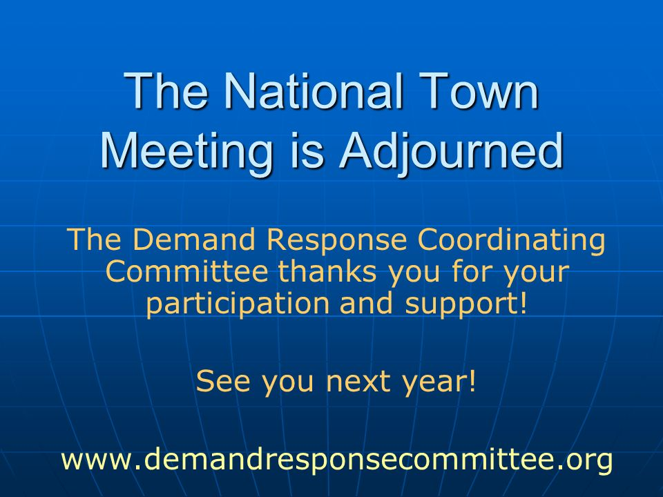 The National Town Meeting is Adjourned The Demand Response Coordinating Committee thanks you for your participation and support! See you next year! ww