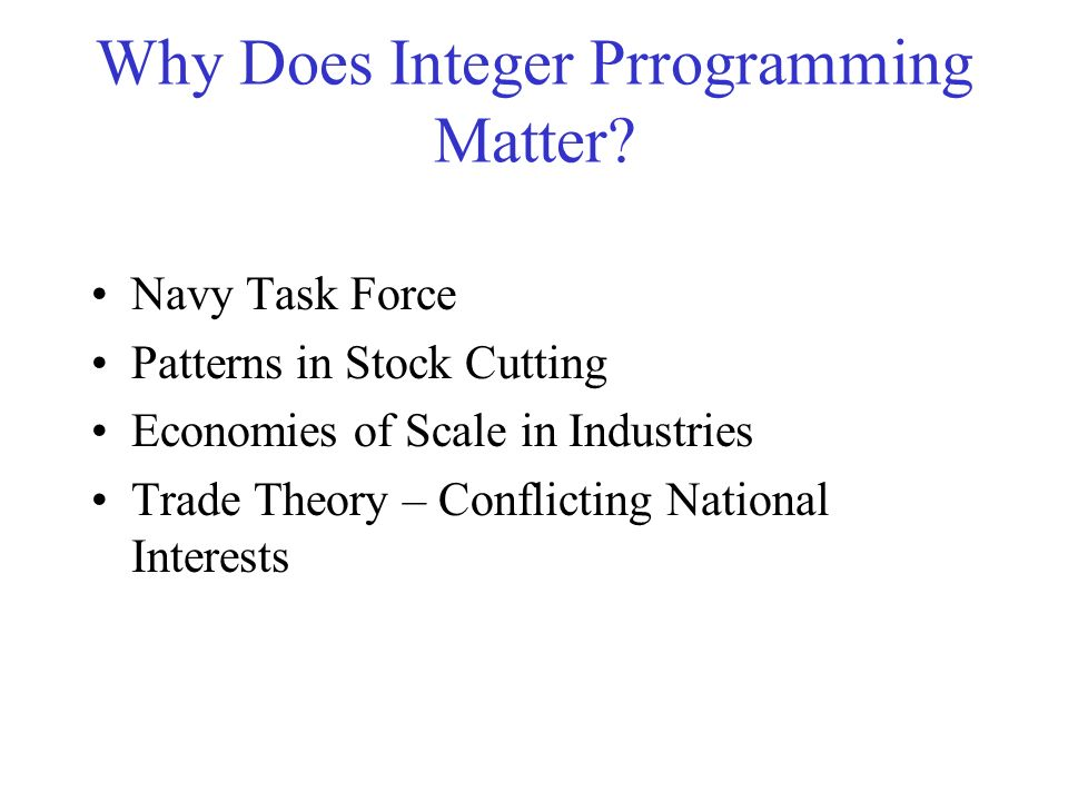 Why Does Integer Prrogramming Matter.