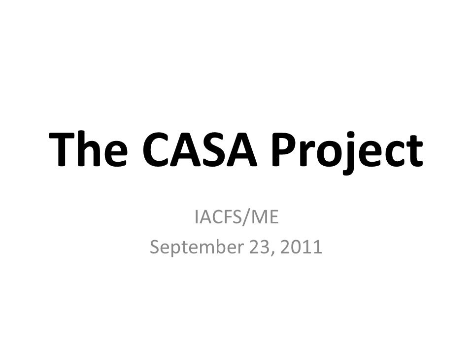 The CASA Project IACFS/ME September 23, 2011