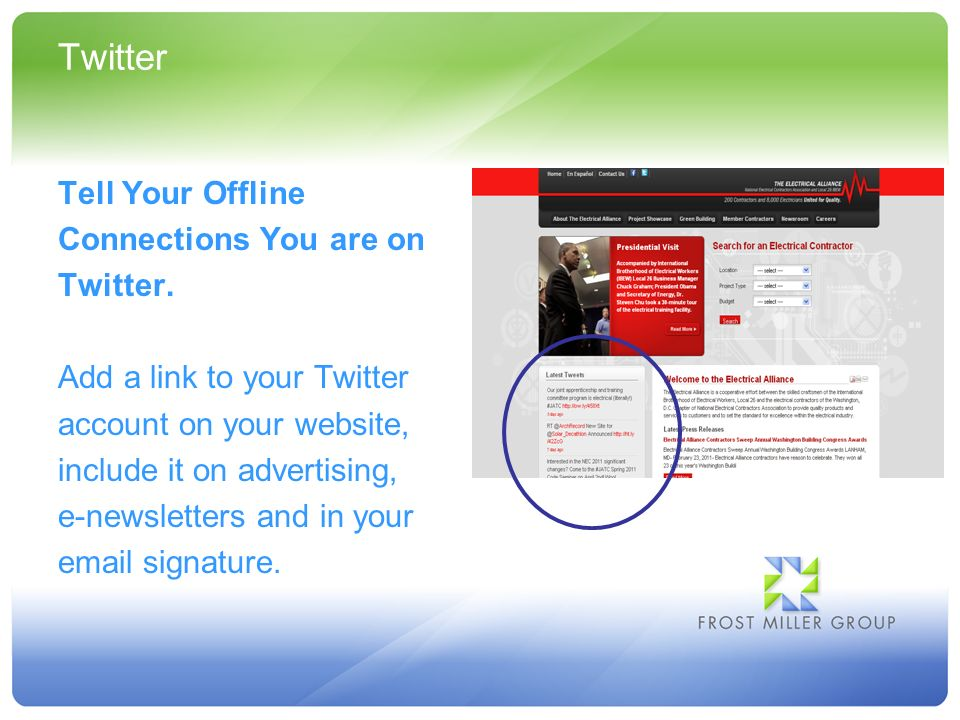 Twitter Tell Your Offline Connections You are on Twitter. Add a link to your Twitter account on your website, include it on advertising, e-newsletters
