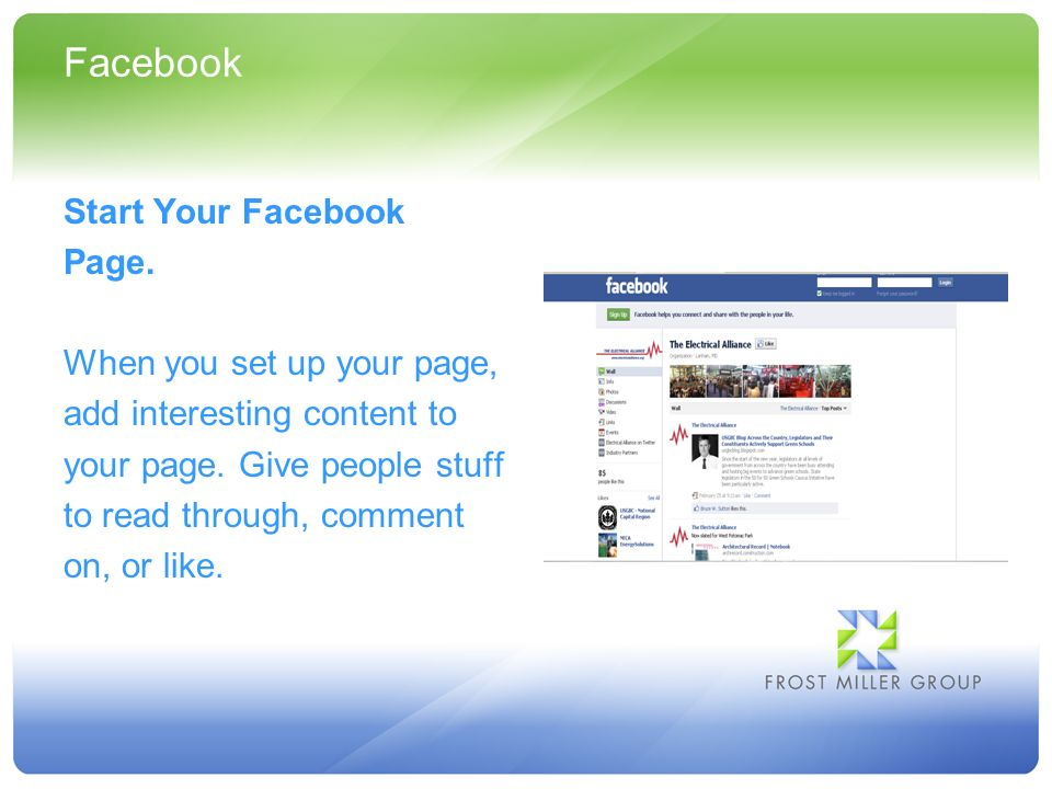 Facebook Start Your Facebook Page. When you set up your page, add interesting content to your page.