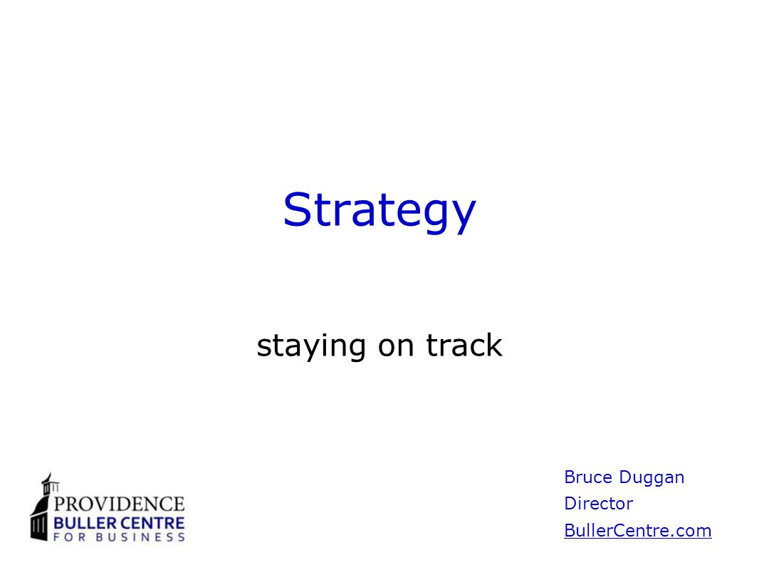Strategy staying on track Bruce Duggan Director BullerCentre.com
