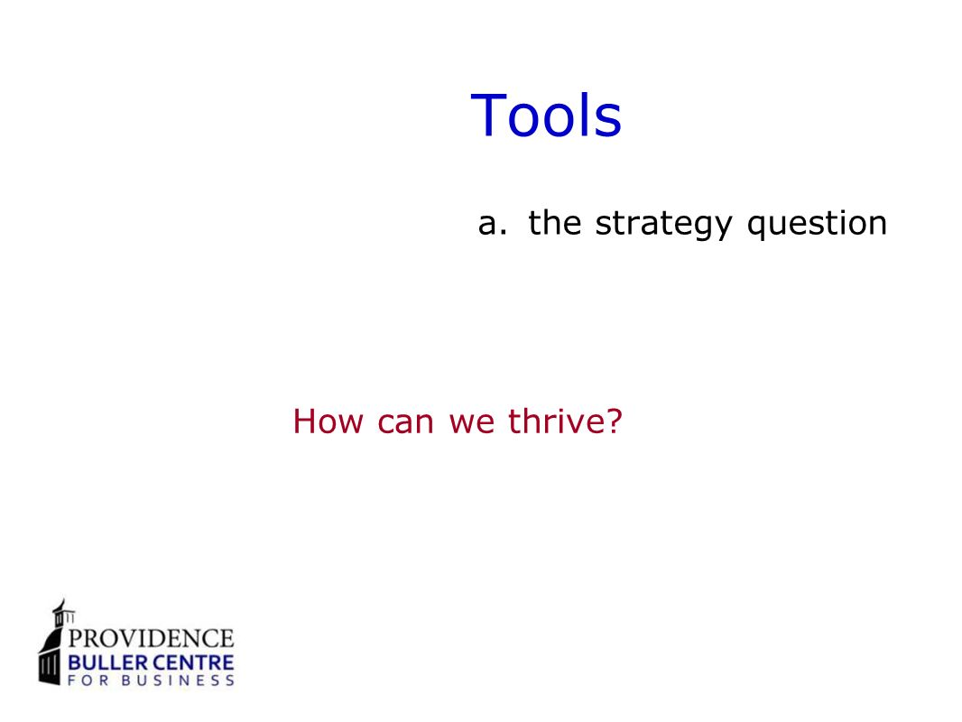 Tools a.the strategy question How can we thrive?
