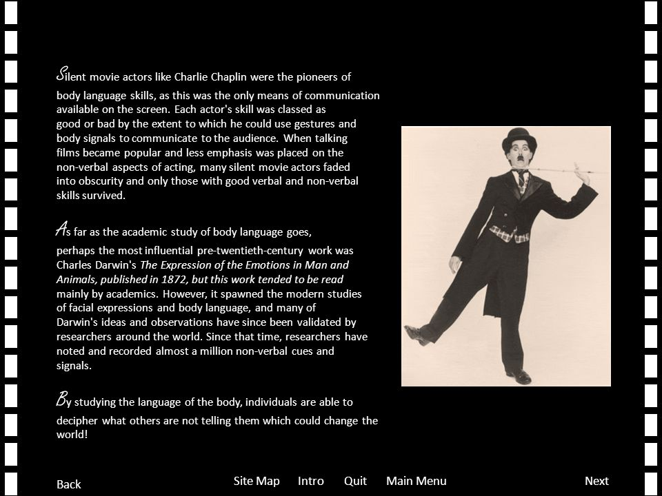 Commercialization of Body Language S ilent movie actors like Charlie Chaplin were the pioneers of body language skills, as this was the only means of