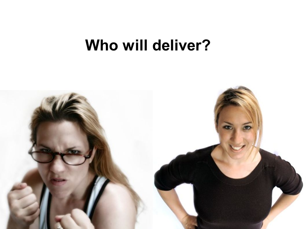 Who will deliver?