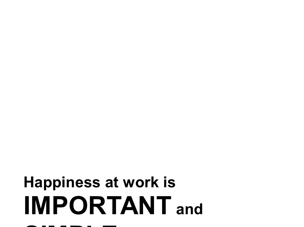 Happiness at work is IMPORTANT and SIMPLE